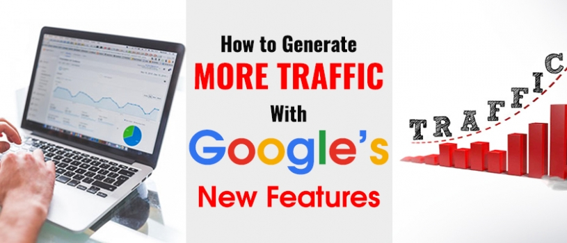 How to Generate More Traffic with Google's New Features